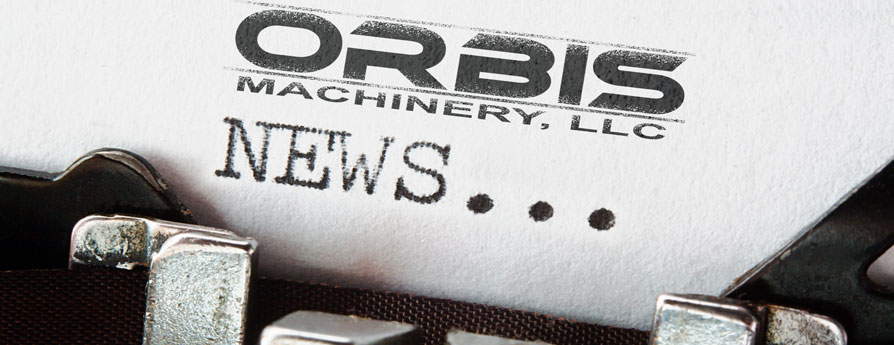 Orbis Machinery, LLC. News